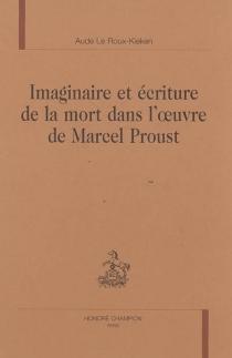 Imaginaire et écriture de la mort dans l'oeuvre de Marcel Proust - AudeLe Roux-Kieken