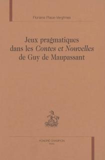 Jeux pragmatiques dans les Contes et nouvelles de Guy de Maupassant - FlorianePlace-Verghnes