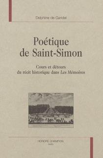 Poétique de Saint-Simon : cours et détours du récit historique dans Les mémoires - Delphine deGaridel