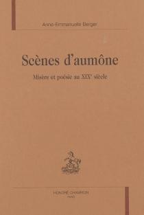 Scènes d'aumône : misère et poésie au XIXe siècle - Anne-EmmanuelleBerger
