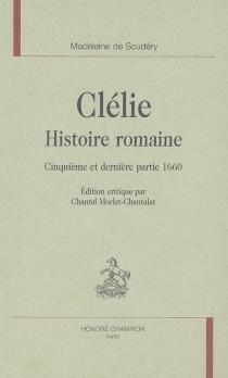 Clélie, histoire romaine : cinquième et dernière partie, 1660 - Madeleine deScudéry