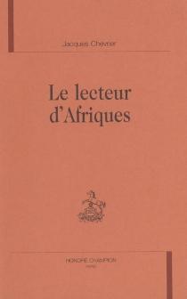 Le lecteur d'Afriques - JacquesChevrier