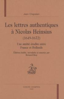Les lettres authentiques à Nicolas Heinsius (1649-1672) : une amitié érudite entre France et Hollande - JeanChapelain