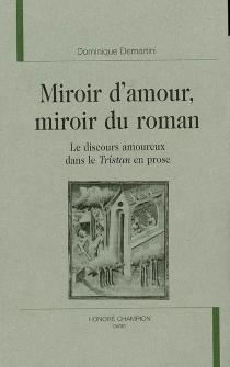 Miroir d'amour, miroir du roman : le discours amoureux dans le Tristan en prose - DominiqueDemartini