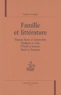 Famille et littérature : Thomas Mann et Galsworthy, Faulkner et Zola, O'Neill et Ionesco, Musil et Tournier - RobertSmadja
