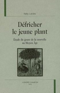 Défricher le jeune plant : étude du genre de la nouvelle au Moyen Age - NellyLabère