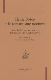 Henri Bosco et le romantisme nocturne : actes du colloque international de Strasbourg (25-26 octobre 2002) - Colloque international Henri Bosco