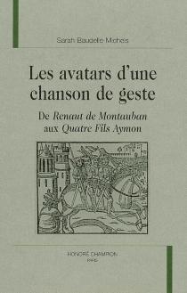 Les avatars d'une chanson de geste : de Renaut de Montauban aux Quatre fils Aymon - SarahBaudelle-Michels