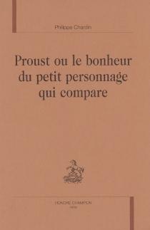 Proust ou Le bonheur du petit personnage qui compare - PhilippeChardin