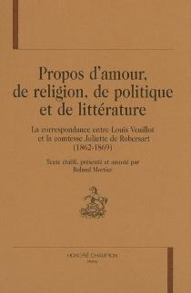 Propos d'amour, de religion, de politique et de littérature : la correspondance entre Louis Veuillot et la comtesse Juliette de Robersart (1862-1869) - JulietteDe Robersart