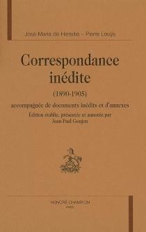 Correspondance inédite (1890-1905) : accompagnée de documents inédits et d'annexes - José Maria deHeredia