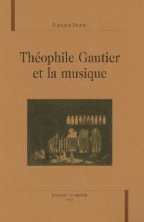 Théophile Gautier et la musique - FrançoisBrunet