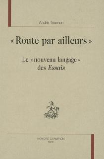 Route par ailleurs : le nouveau langage des Essais - AndréTournon