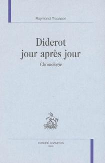 Diderot jour après jour : chronologie - RaymondTrousson