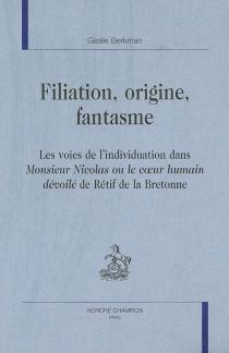 Filiation, origine, fantasme : les voies de l'individuation dans Monsieur Nicolas ou Le coeur humain dévoilé de Rétif de la Bretonne - GisèleBerkman