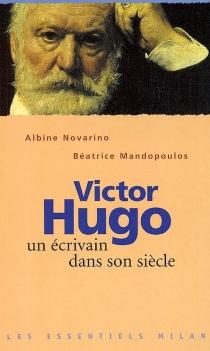 Victor Hugo : un écrivain dans son siècle - BéatriceMandopoulos