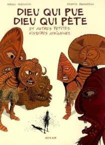 Dieu qui pue, Dieu qui pète : et autres petites histoires africaines - FrantzDuchazeau