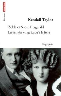 Zelda et Scott Fitzgerald : les années vingt jusqu'à la folie - TaylorKendall