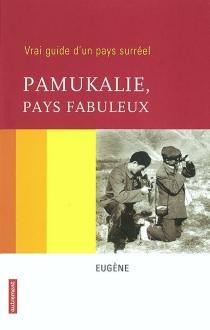 Pamukalie, pays fabuleux : vrai guide d'un pays surréel - Eugène