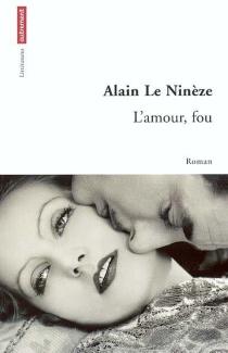 L'amour, fou - AlainLe Ninèze