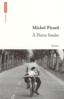 A Pierre fendre - MichelPicard