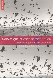 Fantastique, fantasy, science-fiction : mondes imaginaires, étranges réalités -