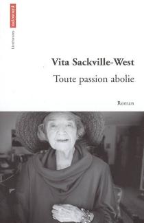 Toute passion abolie - VitaSackville-West