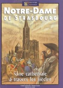 Notre-Dame de Strasbourg : une cathédrale à travers les siècles - FrancisKeller