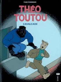 Théo Toutou | Volume 3, Cavalcade - YvanPommaux