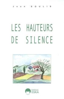Les hauteurs de silence : récits suivis d'une petite anthologie du silence - JeanSoulis