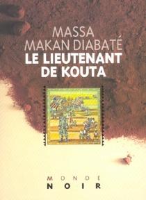 Le lieutenant de Kouta - Massa MakanDiabaté