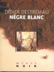 Nègre blanc - DidierDestremau