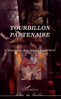 Tourbillon partenaire : chronique des jours-Soufrière - MaxJeanne