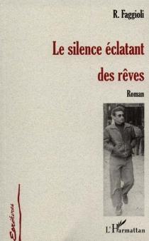 Le silence éclatant des rêves - R.Faggioli
