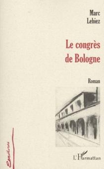 Le congrès de Bologne - MarcLebiez