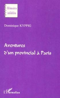 Aventures d'un provincial à Paris - DominiqueKyppig