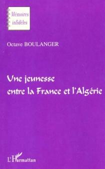 Une jeunesse entre la France et l'Algérie - OctaveBoulanger