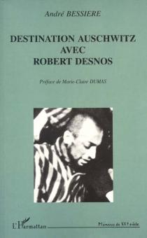 Destination Auschwitz avec Robert Desnos - AndréBessière