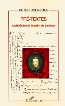 Pré-textes : André Gide et la tentation de la critique - PeterSchnyder