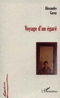 Voyage d'un égaré - AlexandreGaray