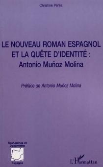 Le nouveau roman espagnol et la quête d'identité : Antonio Munoz Molina - ChristinePérès