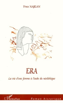 Era ou La vie d'une femme à l'aube du néolithique - YvesNajean
