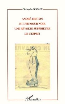 André Breton et humour noir : une révolte supérieure de l'esprit - ChristopheGraulle