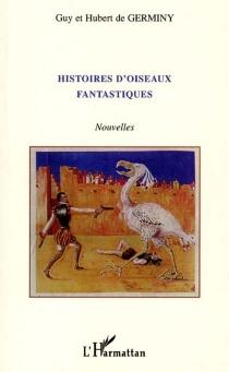 Histoires d'oiseaux fantastiques - Guy deGerminy