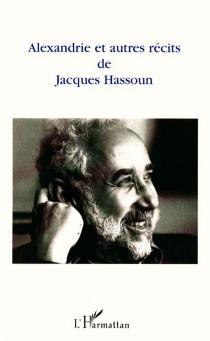 Alexandrie et autres récits - JacquesHassoun