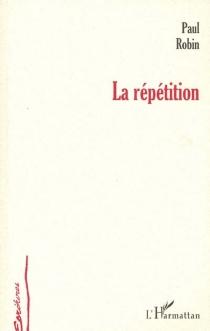 La répétition - PaulRobin