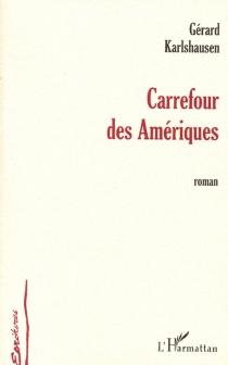 Carrefour des Amériques - GérardKarlshausen