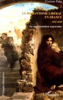 Le romantisme libéral en France, 1815-1830 : la représentation souveraine - CorinnePelta