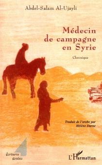 Médecin de campagne en Syrie : chronique - Abd al-SalamUgayli