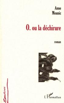 O. ou la déchirure : récit - AnneMounic